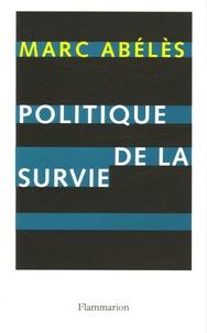 Marc Abélès - Politique de la survie.
