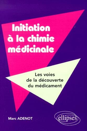 Marc Adenot - Initiation à la chimie médicinale. - Les voies de la découverte du médicament.
