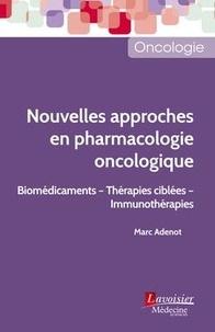 Marc Adenot - Nouvelles approches en pharmacologie oncologique - Biomédicaments, thérapies ciblées, immunothérapies.