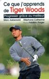 Marc Aebersold et Stéphane Catherine - Ce que j'apprends de Tiger Woods - Progresser grâce au meilleur.