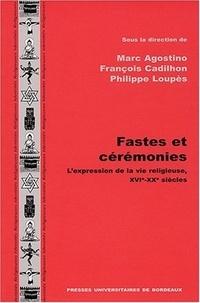 Marc Agostino et François Cadilhon - Fastes et cérémonies - L'expression de la vie religieuse, XVIe-XXe siècles.