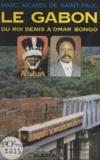 Marc Aicardi de Saint-Paul et Omar Bongo - Le Gabon - Du roi Denis à Omar Bongo.