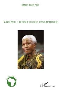 Marc Aiko Zike - La Nouvelle Afrique du Sud Post Apartheid.