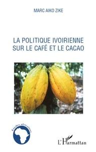 Marc Aiko Zike - La politique ivoirienne sur le café et le cacao.