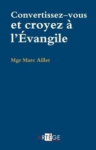 Marc Aillet - Convertissez-vous et croyez à l'Evangile.