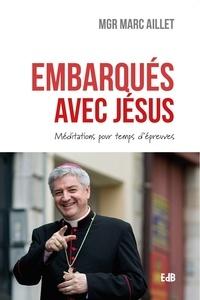 Marc Aillet - Embarqués avec Jésus - Méditations pour temps d'épreuves.