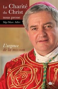 Marc Aillet - La Charité du Christ nous presse - L'urgence de la mission.
