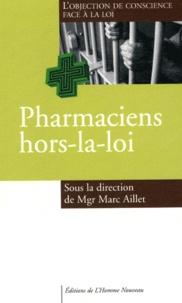 Marc Aillet - Pharmaciens hors-la-loi ? - L'objection de conscience face à la loi.