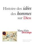 Marc-Alain Descamps - Histoire des idées des hommes sur Dieu.