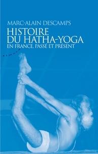 Marc-Alain Descamps - Histoire du Hatha-Yoga en France - Passé et présent.