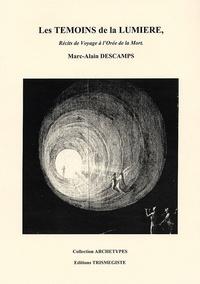 Marc-Alain Descamps - Les témoins de la lumière - Récits de voyage à l'orée de la mort.