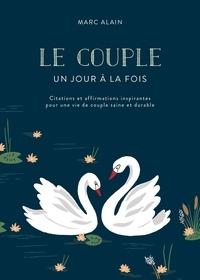 Marc Alain - Le couple, un jour à la fois - Citations et affirmations inspirantes pour une vie de couple saine et durable.