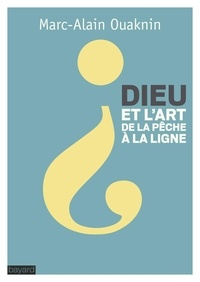 Marc-Alain Ouaknin - Dieu et l'art de la pêche à la ligne.