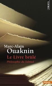 Le livre brûlé- Philosophie du talmud - Marc-Alain Ouaknin |