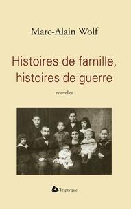 Marc-Alain Wolf - Histoires de famille, histoires de guerre.