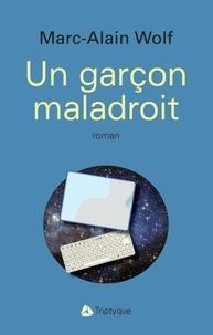 Marc-Alain Wolf - Un garçon maladroit.