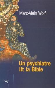 Marc-Alain Wolf - Un psychiatre lit la Bible.