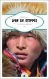 Marc Alaux - Ivre de steppes - Un hiver en mongolie.