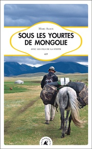 Marc Alaux - Sous les yourtes de Mongolie.