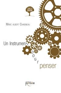 Marc-Albert Chaigneau - Un instrument pour penser.