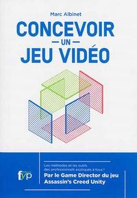 Marc Albinet - Concevoir un jeu vidéo - Les méthodes et les outils des professionnels expliqués à tous.