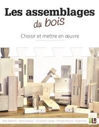 Marc Albrecht et Pierre Delétraz - Les assemblages du bois - Choisir et mettre en oeuvre.