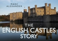 Marc Alexander - The English Castles Story.