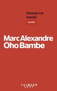 Marc Alexandre Oho Bambe - Demain est annulé.