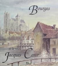 Marc Alibert et Jean-François Deniau - Bourges et la route Jacques Cœur.