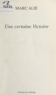 Marc Alie - Une certaine Victoire.