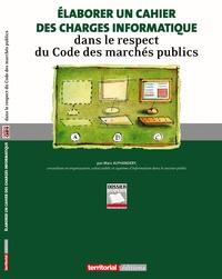 Marc Alphandéry - Elaborer un cahier des charges informatique dans le respect du Code des marchés publics.