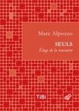 Marc Alpozzo - Seuls - Eloge de la rencontre.