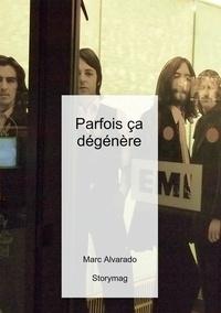 Marc Alvarado - Parfois ça dégénère - Les « Années Folles » du rock : naissance, triomphe et exploitation  de la « rock attitude »..