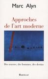 Marc Alyn - Approches de l'art moderne - Des oeuvres, des hommes, des destins.