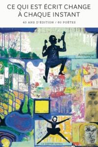 Marc Alyn et Jean-Luc Aribaud - Ce qui est écrit change à chaque fois - 40 ans d'éditions / 101 poètes - Anthologie.