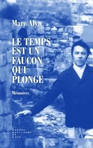 Marc Alyn - Le temps est un faucon qui plonge.