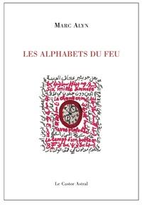 Marc Alyn - Les alphabets du feu - Byblos, La parole planète, Le scribe errant.