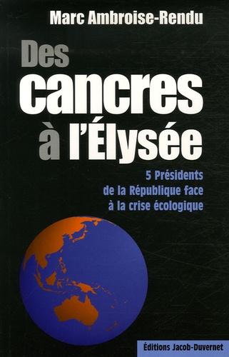 Marc Ambroise-Rendu - Des cancres à l'Elysée - 5 présidents face à la crise écologique.