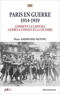 Marc Ambroise-Rendu - Paris en guerre 1914-1919 - Comment la capitale a géré le conflit et la victoire.