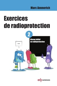 Marc Ammerich - Exercices de radioprotection - Tome 2 - Niveau initial en radioprotection.