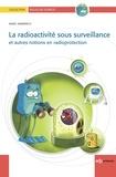 Marc Ammerich - La radioactivité sous surveillance - Et autres notions en radioprotection.