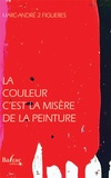 Marc-André 2 Figuères - La couleur c'est la misère de la peinture.