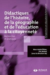 Marc-André Éthier et Éric Mottet - Didactiques de l'histoire de la géographie et de l'éducation à la citoyenneté - Recherches et pratiques.