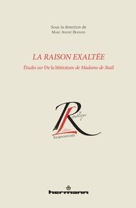 Marc-André Bernier - La raison exaltée - Etude sur De la littérature de Madame de Staël.