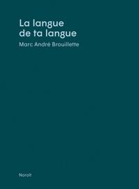 Marc André Brouillette - La langue de ta langue.