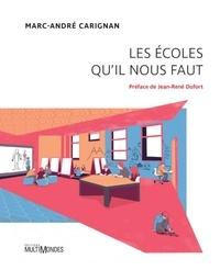 Marc-André Carignan - Les écoles qu'il nous faut.