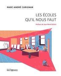 Marc-André Carignan et Jean-René Dufort - Les écoles qu'il nous faut.