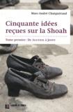 Marc-André Charguéraud - Cinquante idées reçues sur le Shoah - Tome 1, De Accueil à Joint.