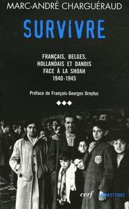 Marc-André Charguéraud - Les témoins de la Shoah - Volume 3, Survivre - Français, Belges, Hollandais et Danois face à la Shoah 1939-1945.