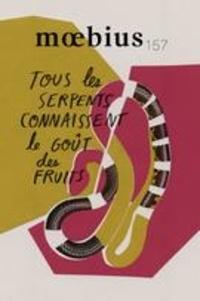 Marc-André Cholette-Héroux et Laurance Ouellet Tremblay - Moebius  : Moebius. No. 157, Printemps 2018 - Tous les serpents connaissent le goût des fruits.